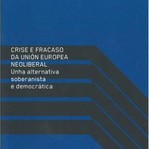 Crise e fracaso da Unión Europea neoliberal. Unha alternativa soberanista e democrática