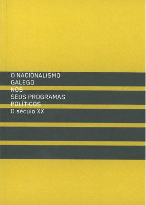 O nacionalismo galego nos seus programas políticos. O século XX